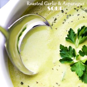 Roasted Garlic and Asparagus Soup -Deliciously creamy, yet healthy and easy to make soup with roasted garlic and asparagus.