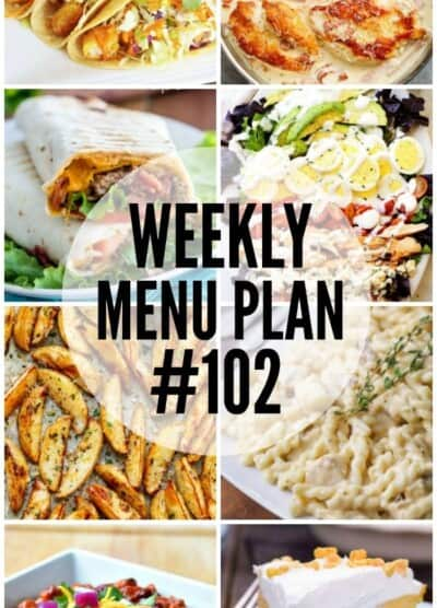 WEEKLY MENU PLAN (#102) - Seven talented bloggers bringing you a full week of recipes including dinner, sides dishes, and desserts!