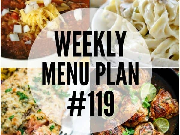 WEEKLY MENU PLAN (#119) – A delicious collection of dinner, side dish and dessert recipes to help you plan your weekly menu and make life easier for you!