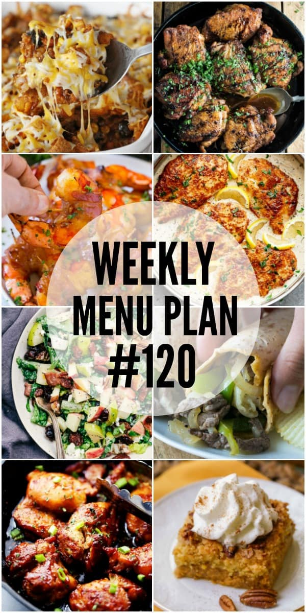 WEEKLY MENU PLAN (#120) – A delicious collection of dinner, side dish, and dessert recipes to help you plan your weekly menu and make life easier for you!