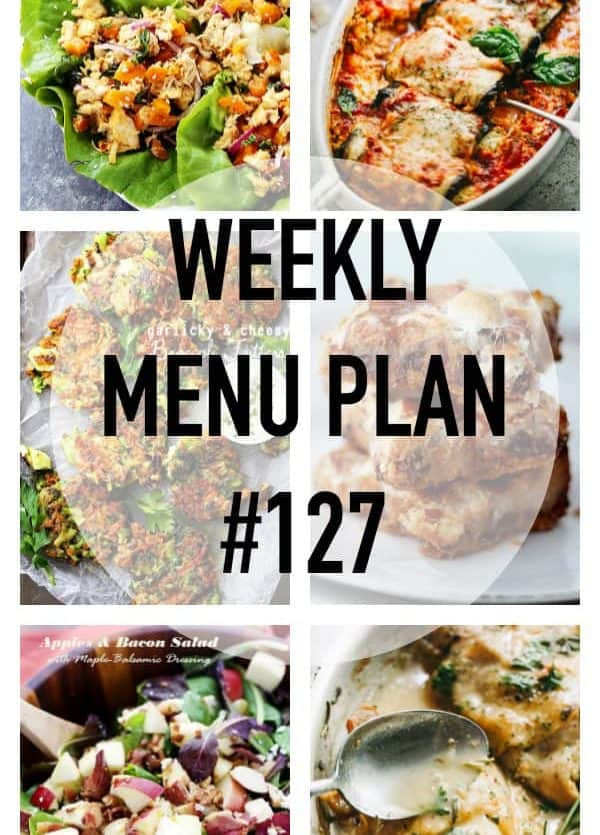 WEEKLY MENU PLAN (#127) – A delicious collection of dinner, side dish and dessert recipes to help you plan your weekly menu and make life easier for you!