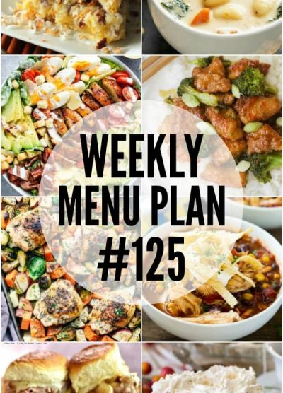 WEEKLY MENU PLAN (#125) -A delicious collection of dinner, side dish and dessert recipes to help you plan your weekly menu and make life easier for you!