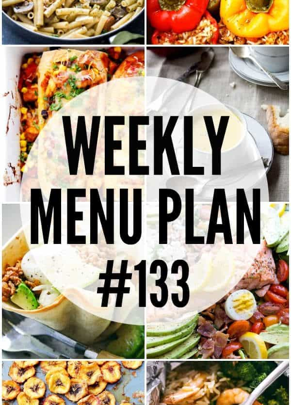 WEEKLY MENU PLAN (#133) -A delicious collection of dinner, side dish and dessert recipes to help you plan your weekly menu and make life easier for you!