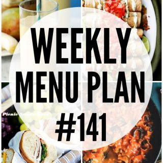 WEEKLY MENU PLAN (#141) - A delicious collection of dinner, side dish and dessert recipes to help you plan your weekly menu and make life easier for you!