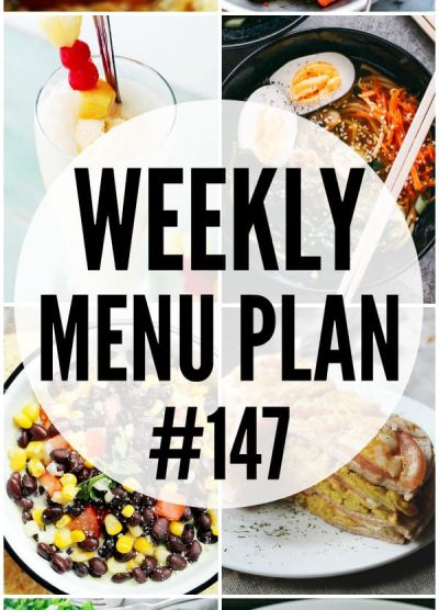 WEEKLY MENU PLAN (#147) -A delicious collection of dinner, side dish and dessert recipes to help you plan your weekly menu and make life easier for you!