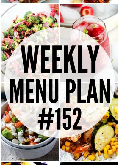 WEEKLY MENU PLAN (#152) -A delicious collection of dinner, side dish and dessert recipes to help you plan your weekly menu and make life easier for you!
