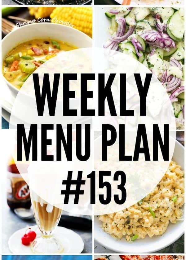 WEEKLY MENU PLAN (#153) -A delicious collection of dinner, side dish and dessert recipes to help you plan your weekly menu and make life easier for you!