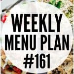 WEEKLY MENU PLAN (#161) - A delicious collection of dinner, side dish and dessert recipes to help you plan your weekly menu and make life easier for you!