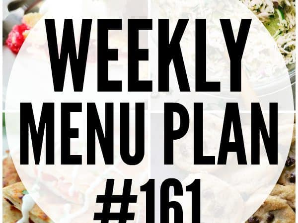 WEEKLY MENU PLAN (#161) -A delicious collection of dinner, side dish and dessert recipes to help you plan your weekly menu and make life easier for you!
