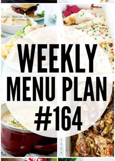 WEEKLY MENU PLAN (#164) - A delicious collection of dinner, side dish and dessert recipes to help you plan your weekly menu and make life easier for you!