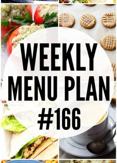 WEEKLY MENU PLAN (#166) - A delicious collection of dinner, side dish and dessert recipes to help you plan your weekly menu and make life easier for you!