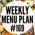 WEEKLY MENU PLAN (#169) -A delicious collection of dinner, side dish and dessert recipes to help you plan your weekly menu and make life easier for you!