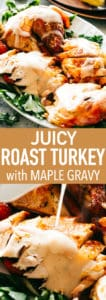 Juicy Roast Turkey Recipe with Maple Gravy - Buttery, garlicky, perfectly juicy and tender Roast Turkey bursting with incredible flavors! This turkey recipe doesn't require brining, and with our foolproof method, you can roast a beautiful, succulent turkey every time. No more dried out, bland turkey, this is the recipe you will use again and again.