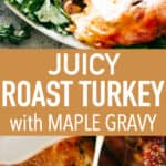 Juicy Roast Turkey Recipe with Maple Gravy - Buttery, garlicky, perfectly juicy and tender Roast Turkey bursting with incredible flavors! This turkey recipe doesn't require brining, and with our foolproof method, you can roast a beautiful, succulent turkey every time.No more dried out, bland turkey, this is the recipe you will use again and again.